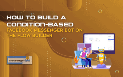How To Build A Condition-Based Facebook Messenger Bot On The Flow Builder