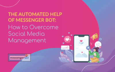 The Automated Help of Messenger Bot: How to Overcome Social Media Management