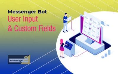 Messenger Bot User Input & Custom Fields